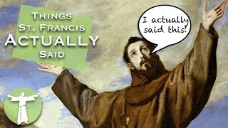 Things St. Francis ACTUALLY Said