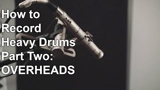 How to record Heavy Drums part two - OVERHEADS