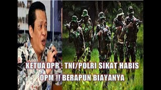Gambar cover KETUA DPR : TNI/POLRI JANGAN LEMBEK !!  HABISI OPM BERAPAPUN BIAYANYA ,SOAL HAM URUSAN NANTI