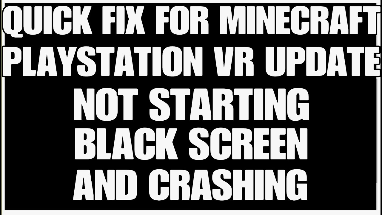 Quick fix Minecraft Playstation VR update not starting, black screen and  crashing