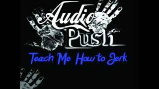 Teach me how to jerk-Audio Push ((lyrics in desription))
