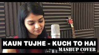 Kaun Tujhe - Kuch To Hai - Mashup Cover