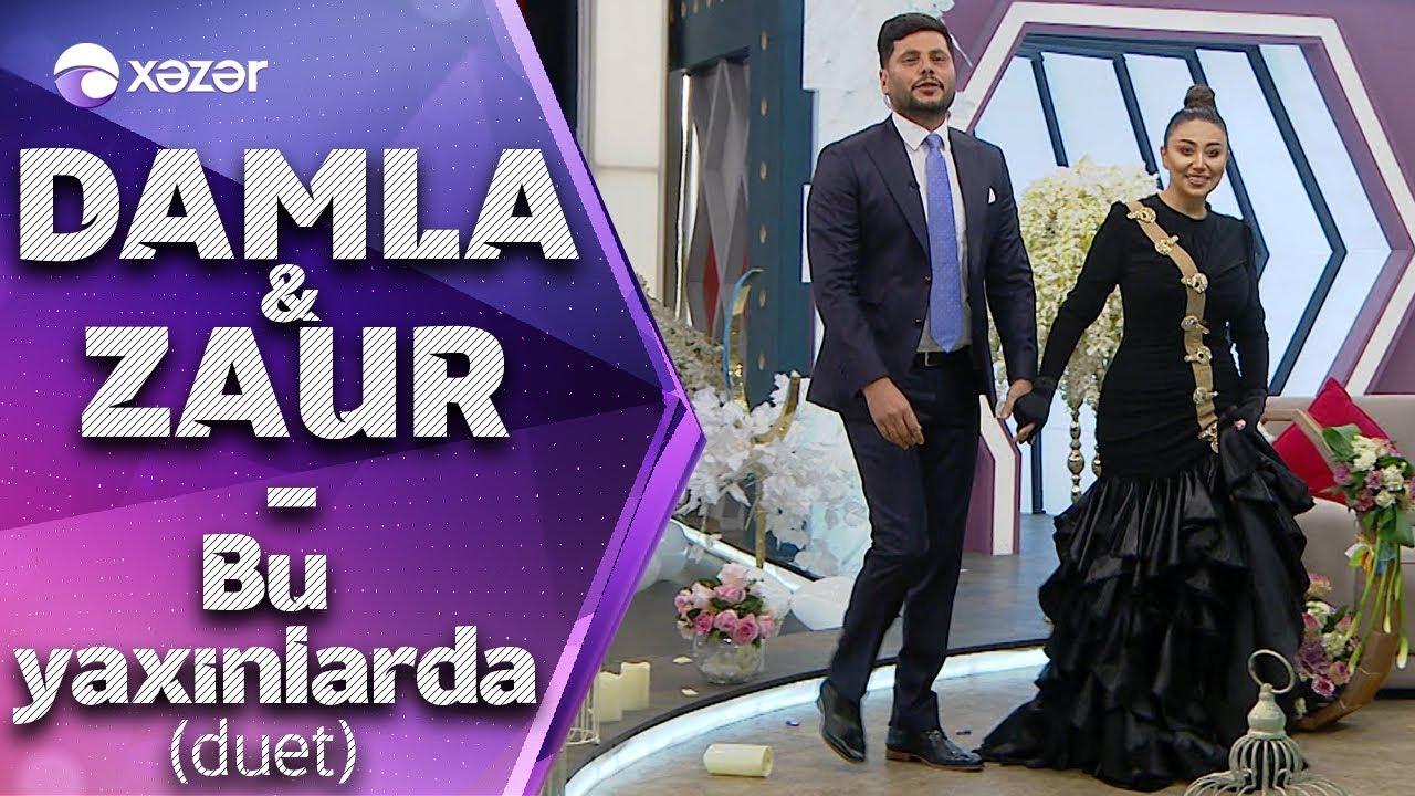 Damla & Zaur Kamal - Bu Yaxınlarda (Duet)