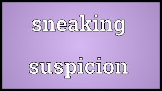 Sneaking suspicion Meaning