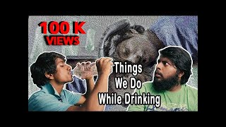 THINGS WE DO WHILE DRINKING | Veyilon entertainment
