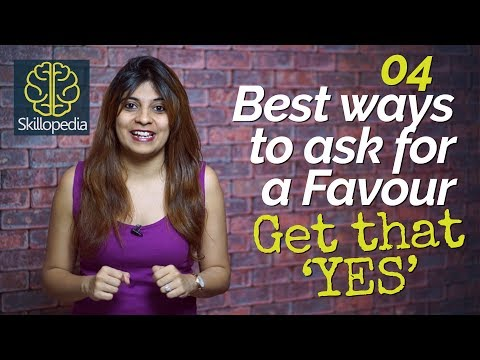 4 Best ways to ask for 'FAVOURs'–Get a perfect 'YES' – Personality Development videos - Skillopedia