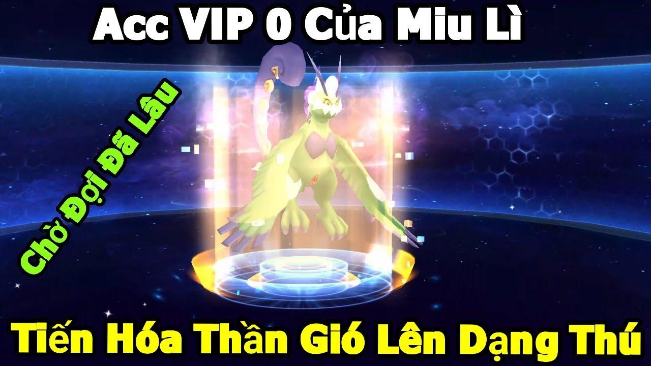 Acc VIP 0 Của Miu Lì: Tiến Hóa Thần Gió Lên Dạng Thú - Chờ Đợi Cả Tháng Cuối Cùng Đã Xuất Hiện
