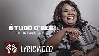 Fabiana Anastácio l É Tudo dEle [LYRIC VIDEO]