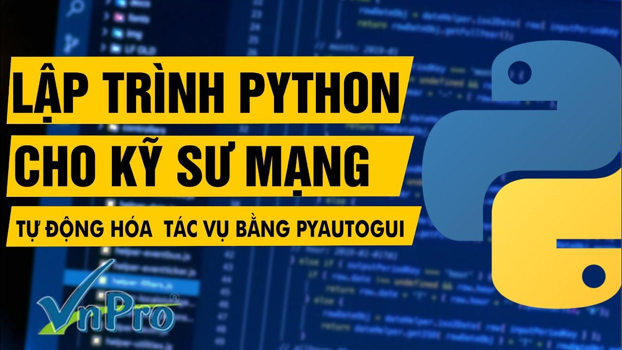 [Khóa học Lập trình Python dành cho kỹ sư mạng] – Tự động hóa các tác vụ bằng Pyautogui   VnPro