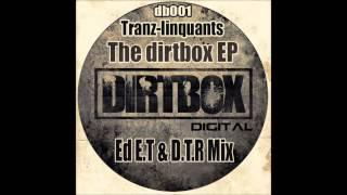 TRANZ-LINQUANTS - DIRTBOX ANTHEM - ED E.T & D.T.R REMIX