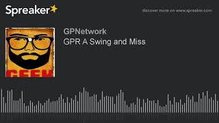 GPR A Swing and Miss