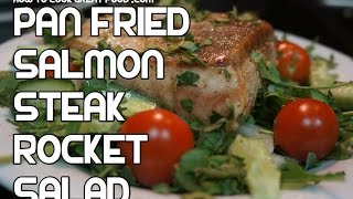 Pan Seared Salmon & Rocket Salad Recipe