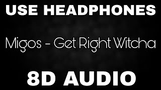 Migos - Get Right Witcha  8d Audio 🎧