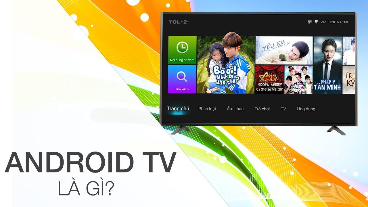 Android tivi là gì? | Điện máy XANH