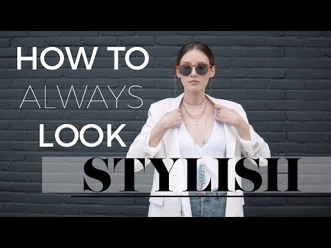 How to always look stylish | Fashion tips & tricks