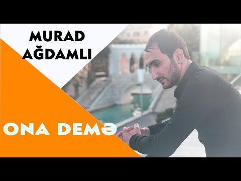 Murad Ağdamlı - Ona Demə 2018 (Official Audio)