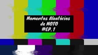 Momentos Aleatórios de moto (EP. 1)