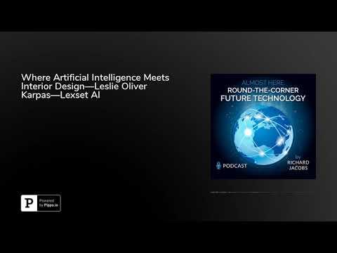 Where Artificial Intelligence Meets Interior Design—Leslie Oliver Karpas—Lexset AI