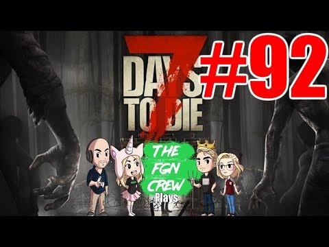 The FGN Crew Plays: 7 Days to Die #92 - Tower Work