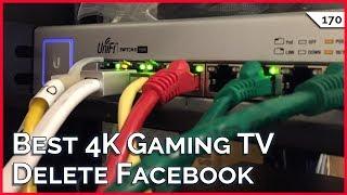 How To Delete Facebook, Best 4K TV for Gaming, Better Passwords, pfSense or Unifi???