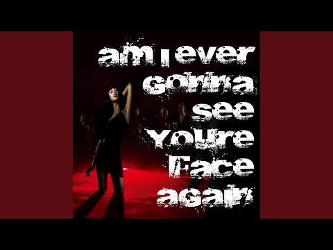 AM I Ever Gonna See You Face Again (Explicit)