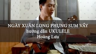 Ngày xuân long phụng sum vầy - hướng dẫn Ukulele (Hoàng Lưu)