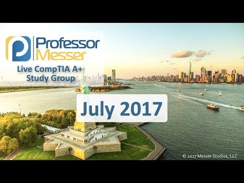 Professor Messer's CompTIA A+ Study Group - July 2017