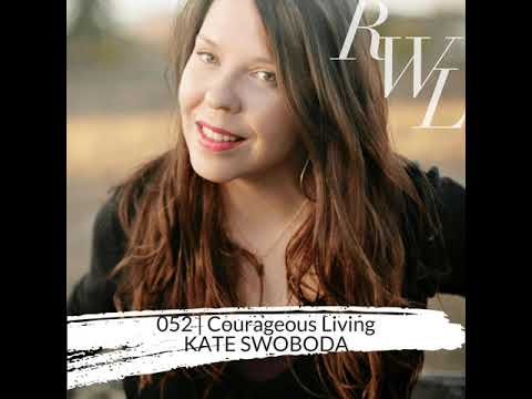 052 | Courageous Living, with Kate Swoboda