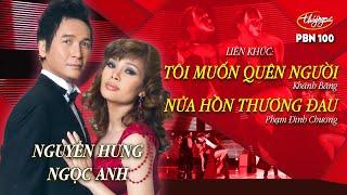 Nguyễn Hưng & Ngọc Anh - LK Tôi Muốn Quên Người & Nửa Hồn Thương Đau / PBN 100