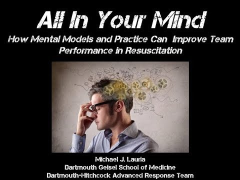 All In Your Mind: How Mental Models and Mental Practice Can Improve Resuscitation Performance
