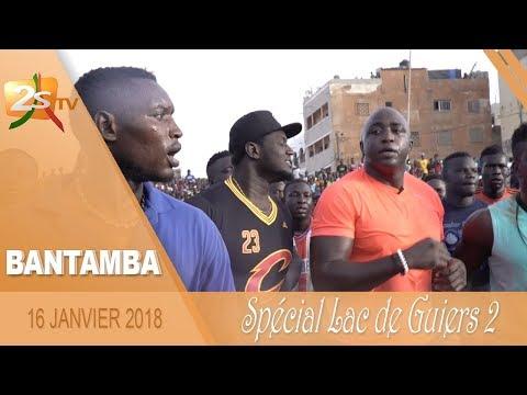 BANTAMBA DU 16 JANVIER 2018 SPÉCIAL LAC DE GUIERS 2 AVEC BÉCAYE MBAYE - 1ère PARTIE