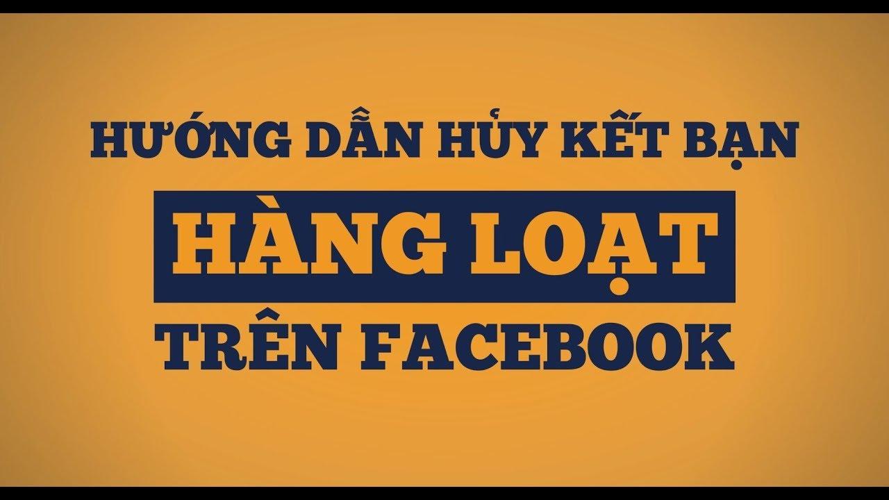 Hướng dẫn HỦY KẾT BẠN hàng loạt trên Facebook mới nhất và hoàn toàn miễn phí
