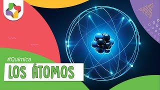Los átomos - Química - Educatina