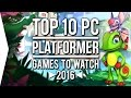 Top 10 PC ►PLATFORMER◄ Games to Watch in 2016!