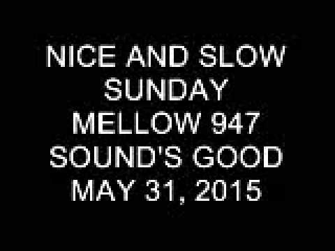 Nice and Slow Sunday on Mellow 947 May 31, 2015 (10-11 PM)