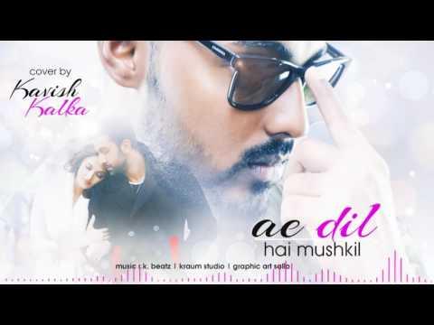 Ae Dil Hai Mushkil - Kavish Kalka   Kraum Music  