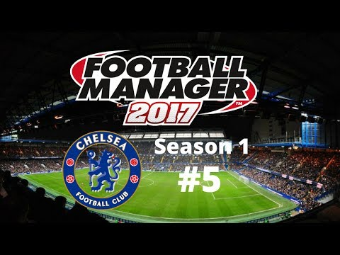 Let's Play Football Manager 2017 - Chelsea - Season One Episode Five