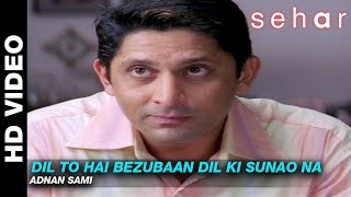 Dil To Hai Bezubaan Dil Ki Sunao Na - Sehar | Adnan Sami | Arshad Warsi & Mahima Chaudhary
