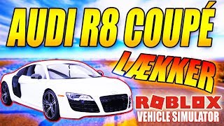 AUDI R8 COUPÉ - VEHICLE SIMULATOR - DANSK ROBLOX - [#18]