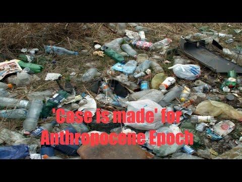 'Case is made' for Anthropocene Epoch