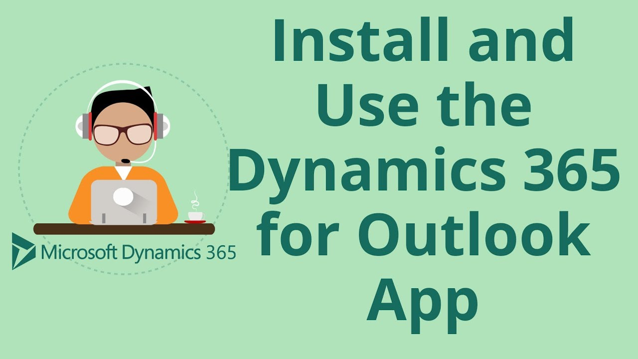 How to Install and Use the Dynamics 365 for Outlook App - YouTube
