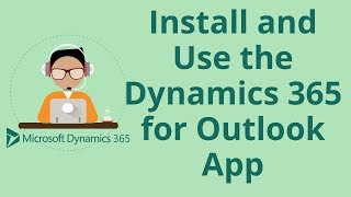 How to Install and Use the Dynamics 365 for Outlook App