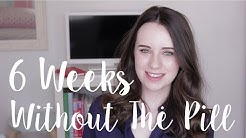 COMING OFF THE PILL | 6 Weeks Without Cerazette | Rosie Howe