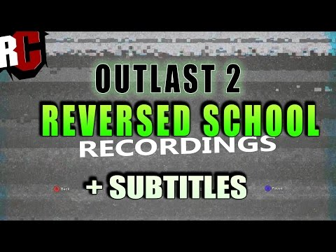 OUTLAST 2 - All Reversed Audio Recordings + SUBTITLES (All School Recordings played back)
