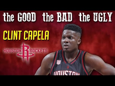 Clint Capela - The Good, The Bad, The Ugly