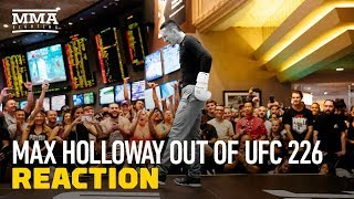 Max Holloway Out of UFC 226 Reaction - MMA Fighting