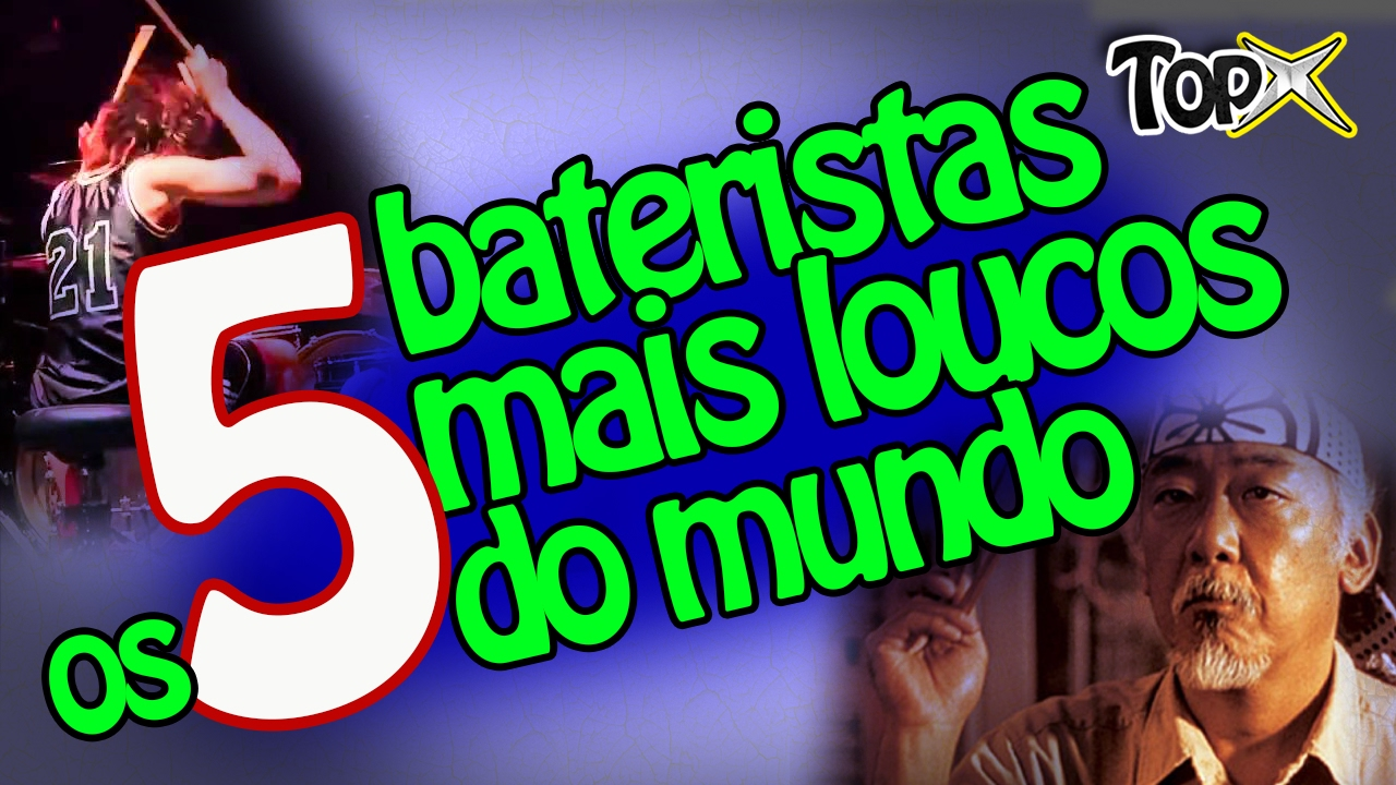 TOP X - Os 5 bateristas mais loucos do mundo!
