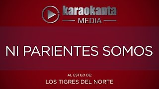 Karaokanta - Los Tigres del Norte - Ni parientes somos