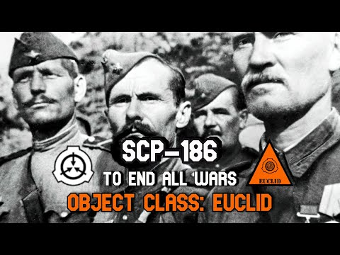 SCP-186 To End all Wars (2018) | Object Class: Euclid | Historical / military (WW1) scp