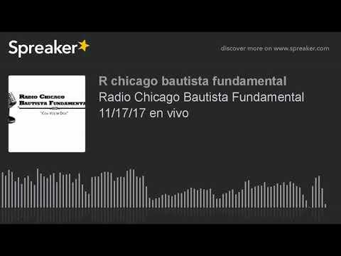 Radio Chicago Bautista Fundamental 11/17/17 en vivo (part 8 of 8)